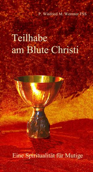 Teilhabe am Blute Christi Eine Spiritualität für Mutige