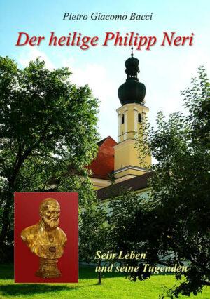 Der heilige Philipp Neri Sein Leben und seine Tugenden