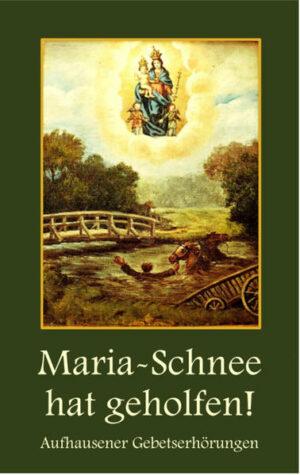 Maria-Schnee hat geholfen Aufhausener Gebetserhörungen