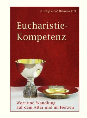 Eucharistie- Kompetenz Wort und Wandlung auf dem Altar und im Herzen