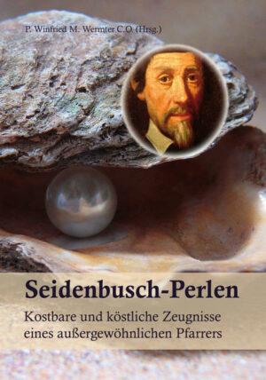 Seidenbusch - Perlen Kostbare und köstliche Zeugnisse eines außergewöhnlichen Pfarrers