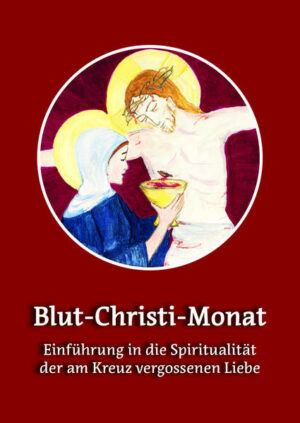 Blut-Christi-Monat Einführung in die Spiritualität der am Kreuz vergossenen Liebe