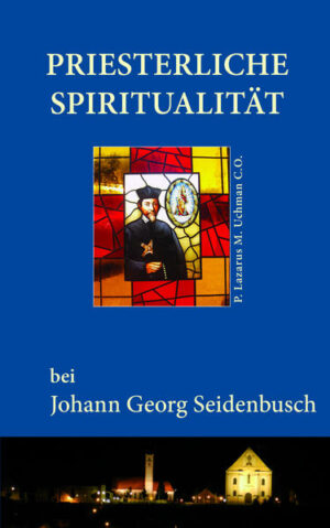 Priesterliche Spiritualität bei Johann Georg Seidenbusch