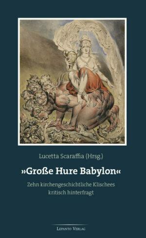 """""""Große Hure Babylon"""" Zehn kirchengeschichtliche Klischees kritisch hinterfragt"""