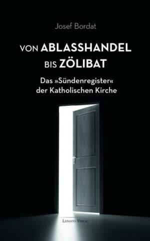 """Von Ablaßhandel bis Zölibat Das """"Sündenregister"""" der Katholischen Kirche"""