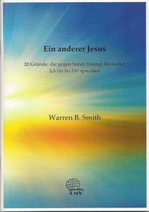 """Ein anderer Jesus 20 Gründe, die gegen Sarah Youngs Bestseller """"Ich bin bei Dir"""" sprechen"""