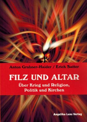 Filz und Altar Über Krieg und Religion, Politik und Kirchen