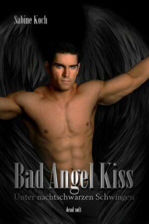 Bad Angel Kiss: Unter nachtschwarzen Schwingen