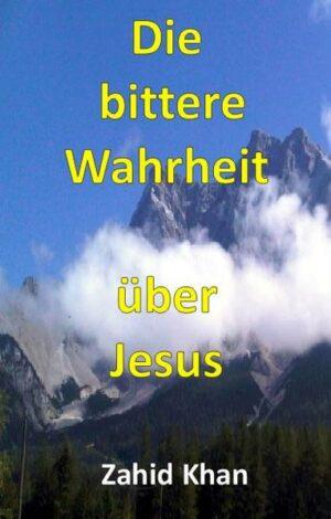 Die bittere Wahrheit über Jesus