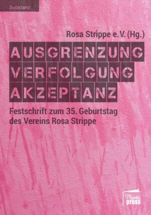 Ausgrenzung - Verfolgung - Akzeptanz: Festschrift zum 35. Geburtstag des Vereins Rosa Strippe
