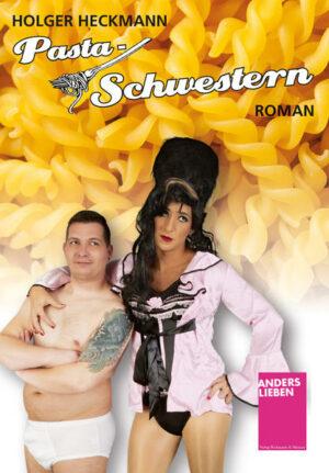 Pasta-Schwestern: Eine Geschichte über Homos, Heteros, Drags, Transen und einem schwulen Nudelclub