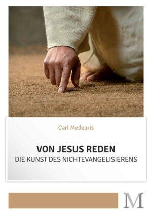 Von Jesus reden Die Kunst des Nichtevangelisierens