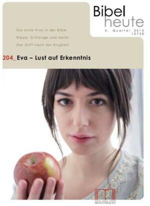 Bibel heute / Eva - Lust auf Erkenntnis Die erste Frau in der Bibel; Rippe, Schlange und Apfel; Der Griff nach der Klugheit