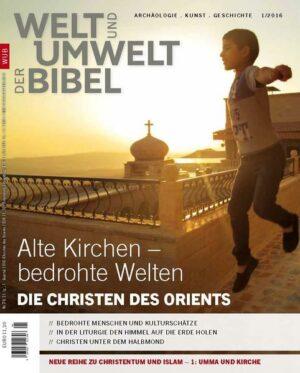 Welt und Umwelt der Bibel / Die Christen des Orients Alte Kirchen - bedrohte Welten