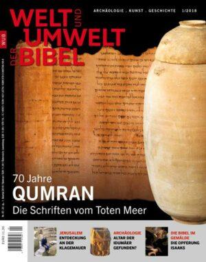 Welt und Umwelt der Bibel / 70 Jahre Qumran Die Schriften vom Toten Meer