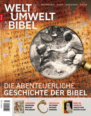 Welt und Umwelt der Bibel / Die abenteuerliche Geschichte der Bibel