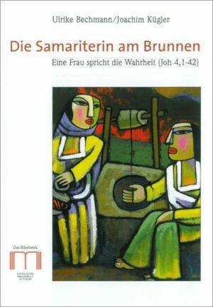 Die Samariterin am Brunnen Eine Frau spricht die Wahrheit (Joh 4,1-42)