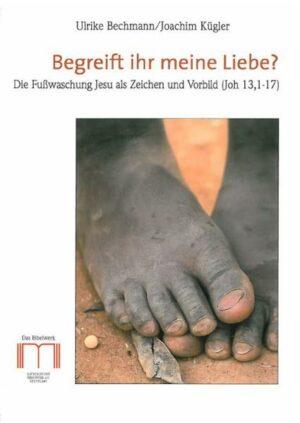 Begreift ihr meine Liebe? Die Fußwaschung Jesu als Zeichen und Vorbild (Joh 13,1-17)