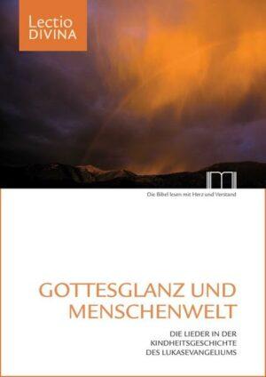 Gottesglanz und Menschenwelt Die Lieder in der Kindheitsgeschichte des Lukasevangeliums