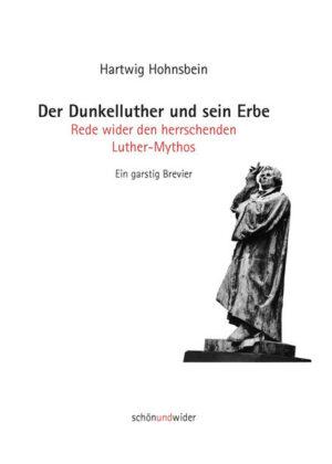 Der Dunkelluther und sein Erbe Rede wider den herrschenden Luther-Mythos