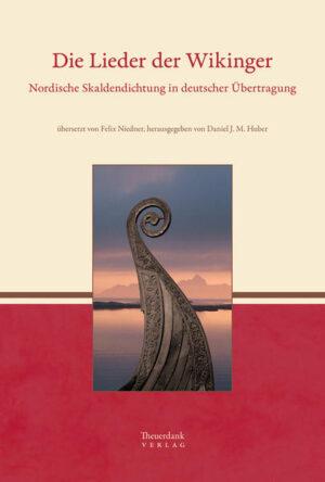 Die Lieder der Wikinger: Nordische Skaldendichtung in deutscher Übertragung