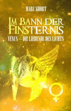 Im Bann der Finsternis: Venus - die Liebende des Lichts