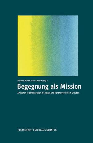 Begegnung als Mission Zwischen interkultureller Theologie und verantwortlichem Glauben