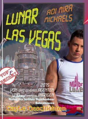 Lunar Las Vegas - Major Luke: Eine schwule SF-Geschichte von ganz geheimen Agenten und noch geheimeren Intrigen
