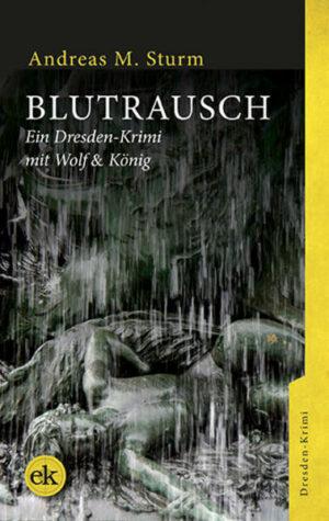 Blutrausch: Ein Dresden-Krimi mit Wolf & König