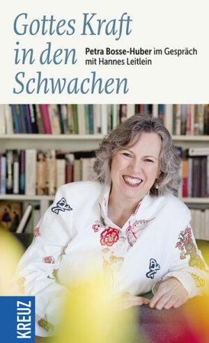 Gottes Kraft in den Schwachen Petra Bosse-Huber im Gespräch mit Hannes Leitlein