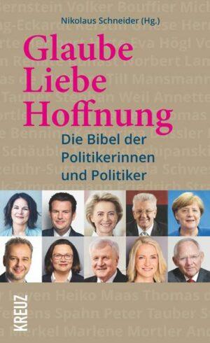 Glaube, Liebe, Hoffnung Die Bibel der Politikerinnen und Politiker