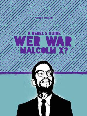 A Rebel's Guide: Wer war Malcom X?