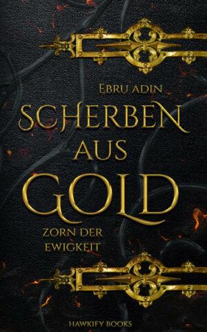 Scherben aus Gold - Zorn der Ewigkeit