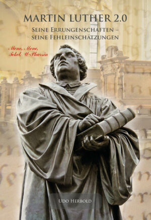 Martin Luther 2.0 Seine Errungenschaften - Seine Fehleinschätzungen