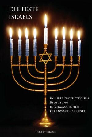 Die Feste Israels in ihrer prophetischen Bedeutung in Vergangenheit - Gegenwart - Zukunft