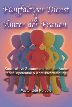 Fünffältiger Dienst & Ämter der Frauen Konstruktive Zusammenarbeit der Ämter / Konfliktpotential & Konfliktvermeidung