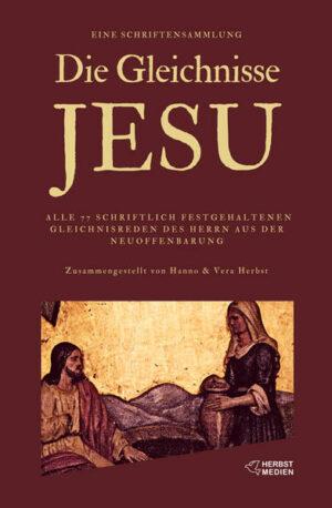 Die Gleichnisse Jesu Eine Sammlung aller Gleichnisreden des Herrn aus Bibel und Neuoffenbarung
