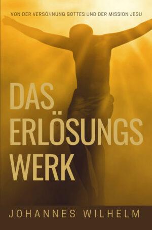 Das Erlösungswerk Von der Versöhnung Gottes und der Mission Jesu