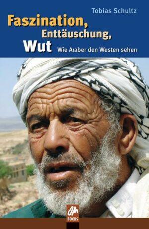 Faszination, Enttäuschung, Wut Wie Araber den Westen sehen