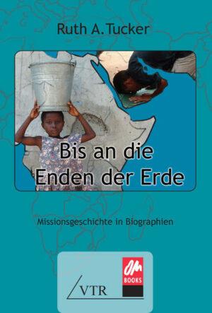 Bis an die Enden der Erde Missionsgeschichte in Biographien