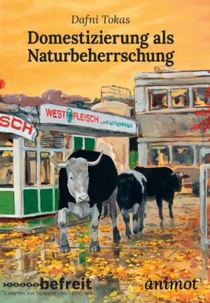 Domestizierung als Naturbeherrschung für eine kritische Theorie vormoderner und industrieller Nutztierhaltung