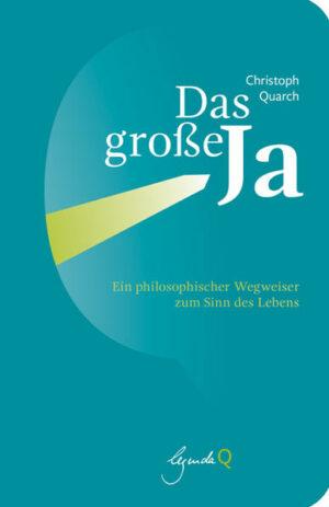 Das große Ja Ein philosophischer Wegweiser zum Sinn des Lebens
