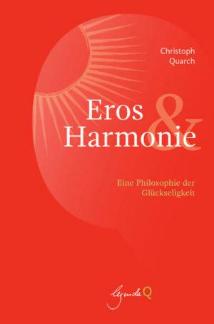 Eros und Harmonie Eine Philosophie der Glückseligkeit