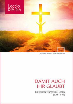 Damit auch ihr glaubt Die Johannespassion lesen (Joh 18-19) Fastenzeit Lesejahr A
