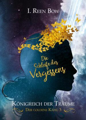 Königreich der Träume - Der goldene Käfig 3: Die Schleife des Vergessens
