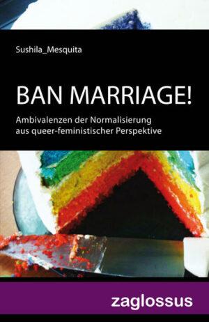BAN MARRIAGE!: Ambivalenzen der Normalisierung aus queer-feministischer Perspektive