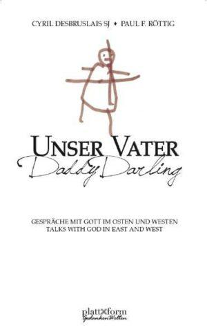 Unser Vater. Daddy Darling Gespräche mit Gott im Osten und Westen. Talks with God in East and West