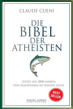 Die Bibel der Atheisten Zitate aus 3000 Jahren von Xenophanes bis Woody Allen