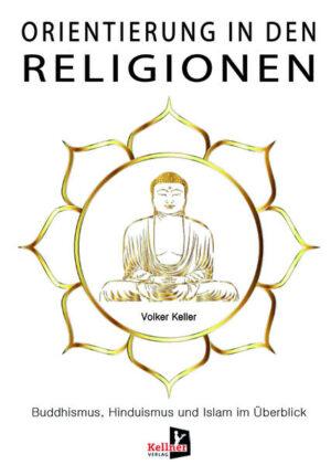 Orientierung in den Religionen Buddhismus, Hinduismus und Islam im Überblick