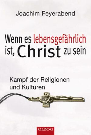Wenn es lebensgefährlich ist, Christ zu sein Kampf der Religionen und Kulturen
